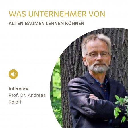 Interview Prof. Dr. Andreas Roloff - Was Unternehmer von alten Bäumen über Wachstum lernen können